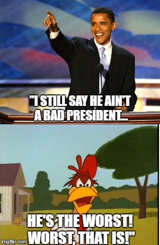 "So Long, Obama! | ""I STILL SAY HE AIN'T A BAD PRESIDENT... HE'S THE WORST! WORST, THAT IS!"" 