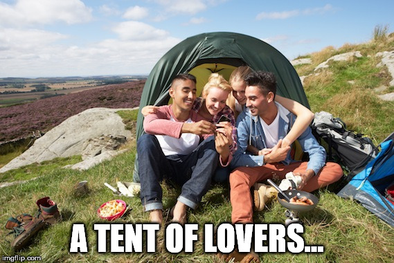 A TENT OF LOVERS... | made w/ Imgflip meme maker