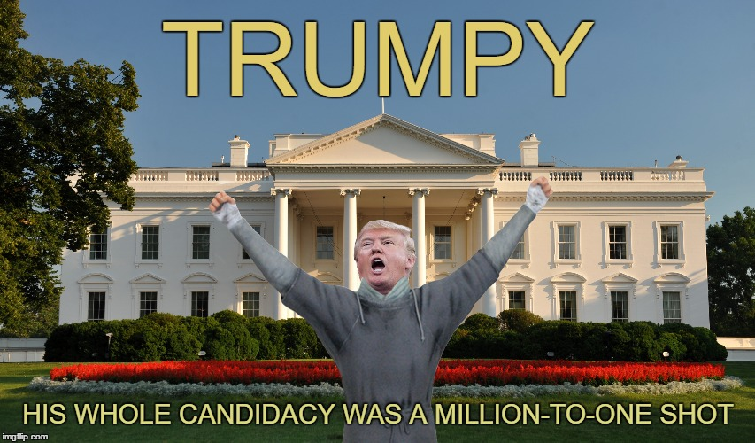 And so it begins . . . | TRUMPY HIS WHOLE CANDIDACY WAS A MILLION-TO-ONE SHOT | image tagged in memes,trumpy | made w/ Imgflip meme maker