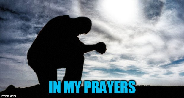 IN MY PRAYERS | made w/ Imgflip meme maker