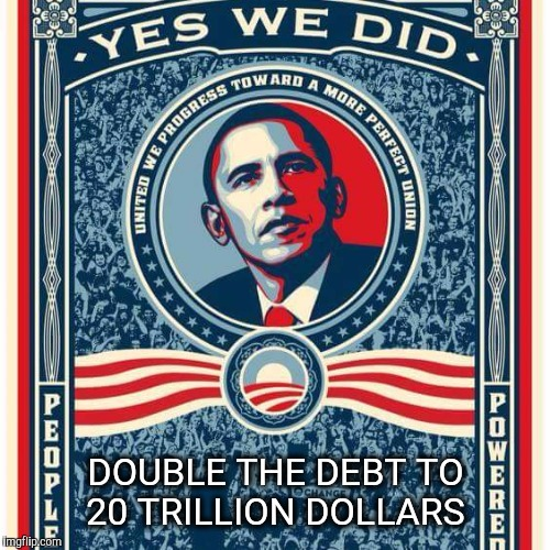 Change you need to be asleep to believe in. | DOUBLE THE DEBT TO 20 TRILLION DOLLARS | image tagged in national debt,obama,obama legacy,obama's legacy,legacy | made w/ Imgflip meme maker
