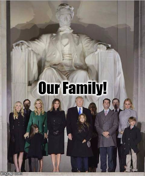 Our Family! |  Our Family! | image tagged in our family,first family,trump family | made w/ Imgflip meme maker