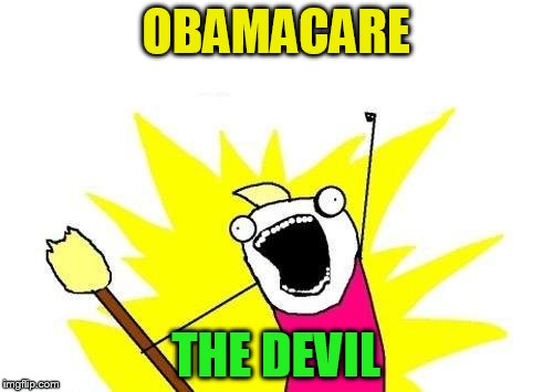 X All The Y Meme | OBAMACARE THE DEVIL | image tagged in memes,x all the y | made w/ Imgflip meme maker