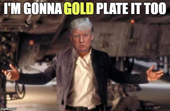 I'M GONNA GOLD PLATE IT TOO GOLD | made w/ Imgflip meme maker