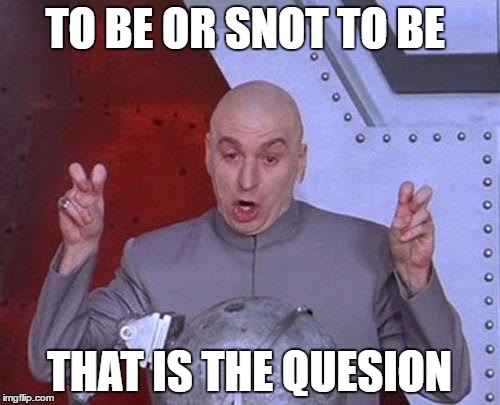 Dr Evil Laser Meme | TO BE OR SNOT TO BE THAT IS THE QUESION | image tagged in memes,dr evil laser | made w/ Imgflip meme maker