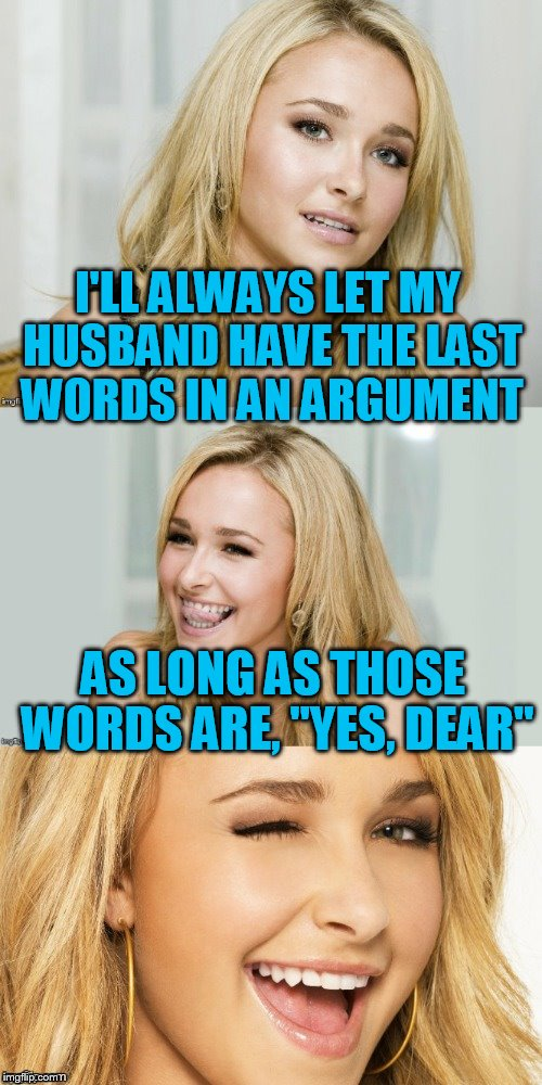 "Bad Pun Hayden Panettiere | I'LL ALWAYS LET MY HUSBAND HAVE THE LAST WORDS IN AN ARGUMENT AS LONG AS THOSE WORDS ARE, ""YES, DEAR"" 