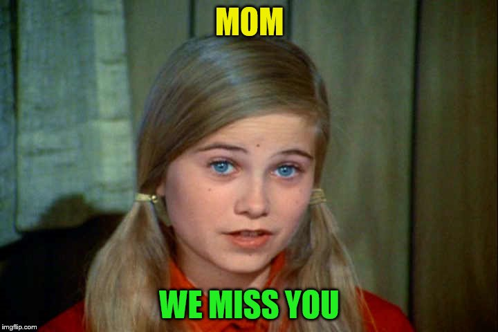 MOM WE MISS YOU | made w/ Imgflip meme maker