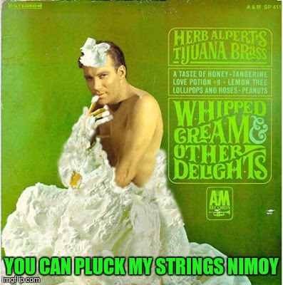 YOU CAN PLUCK MY STRINGS NIMOY | made w/ Imgflip meme maker