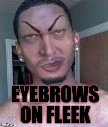 1i1j2n image tagged in black people,successful black guy,eyebrows on,Fleek Meme