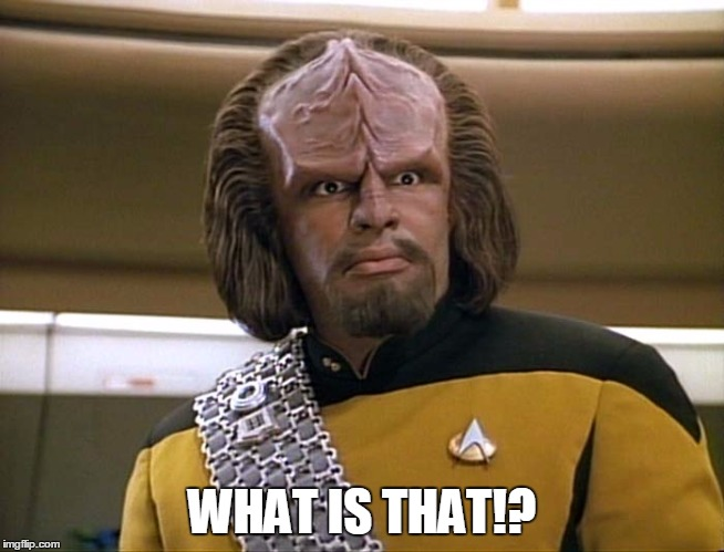 Lt Worf - Say What? | WHAT IS THAT!? | image tagged in lt worf - say what | made w/ Imgflip meme maker