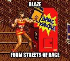 BLAZE FROM STREETS OF RAGE | made w/ Imgflip meme maker