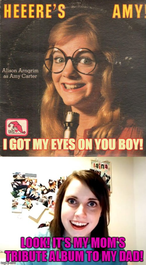 Looks like the Overly Attache Girlfriend inherited her ways from her Mom | I GOT MY EYES ON YOU BOY! LOOK! IT'S MY MOM'S TRIBUTE ALBUM TO MY DAD! | image tagged in bad album art week,overly attached girlfriend,stalker,mom | made w/ Imgflip meme maker