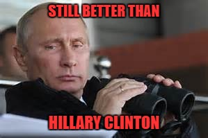 STILL BETTER THAN HILLARY CLINTON | made w/ Imgflip meme maker