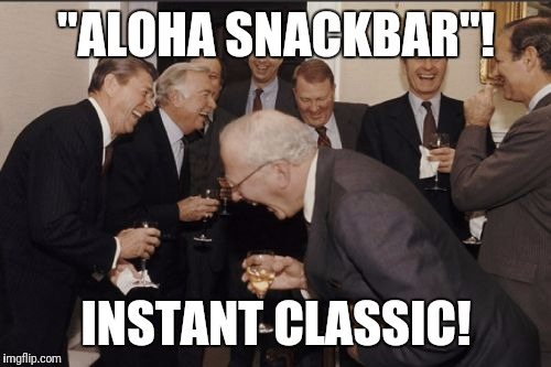 "Laughing Men In Suits Meme | ""ALOHA SNACKBAR""! INSTANT CLASSIC! 