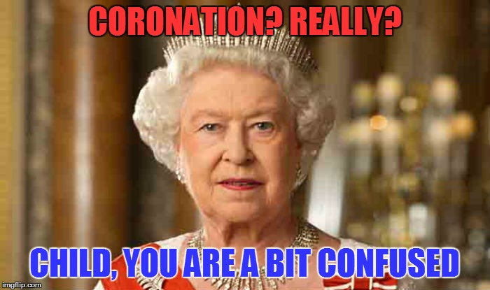 CORONATION? REALLY? CHILD, YOU ARE A BIT CONFUSED | made w/ Imgflip meme maker