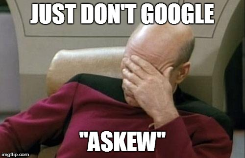 "Captain Picard Facepalm Meme | JUST DON'T GOOGLE ""ASKEW"" 