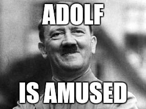 ADOLF IS AMUSED | made w/ Imgflip meme maker