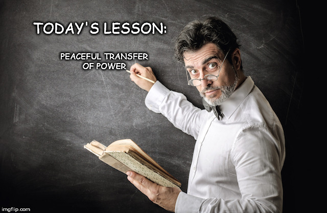 Any Questions? | TODAY'S LESSON: PEACEFUL TRANSFER OF POWER | image tagged in trump inauguration | made w/ Imgflip meme maker