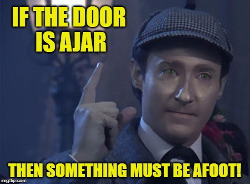 IF THE DOOR IS AJAR THEN SOMETHING MUST BE AFOOT! | made w/ Imgflip meme maker