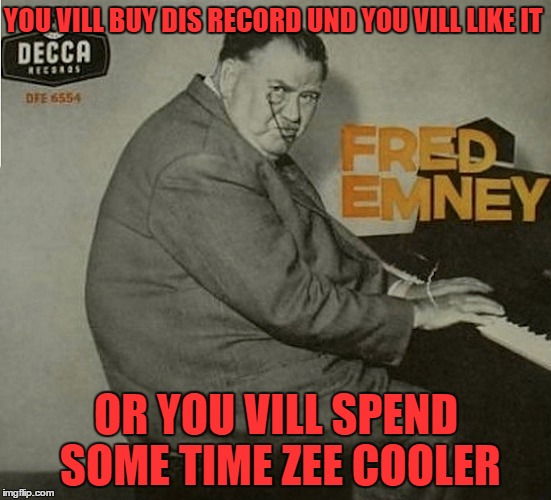 YOU VILL OBEY!!! | YOU VILL BUY DIS RECORD UND YOU VILL LIKE IT OR YOU VILL SPEND SOME TIME ZEE COOLER | image tagged in bad album art week | made w/ Imgflip meme maker