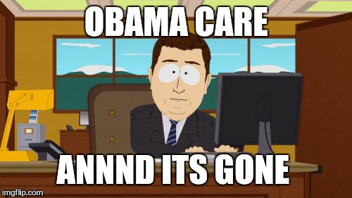 Aaaaand Its Gone Meme | OBAMA CARE ANNND ITS GONE | image tagged in memes,aaaaand its gone | made w/ Imgflip meme maker