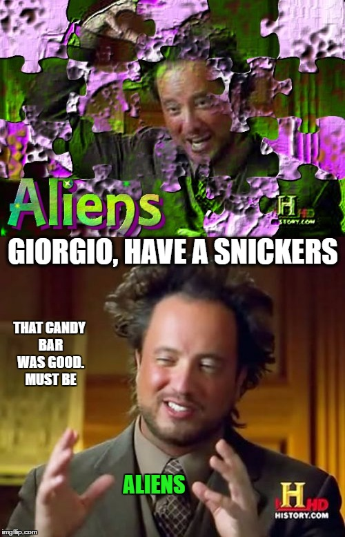 When you're hungry | GIORGIO, HAVE A SNICKERS THAT CANDY BAR WAS GOOD. MUST BE ALIENS | image tagged in ancient aliens,snickers,hungry,giorgio tsoukalos | made w/ Imgflip meme maker