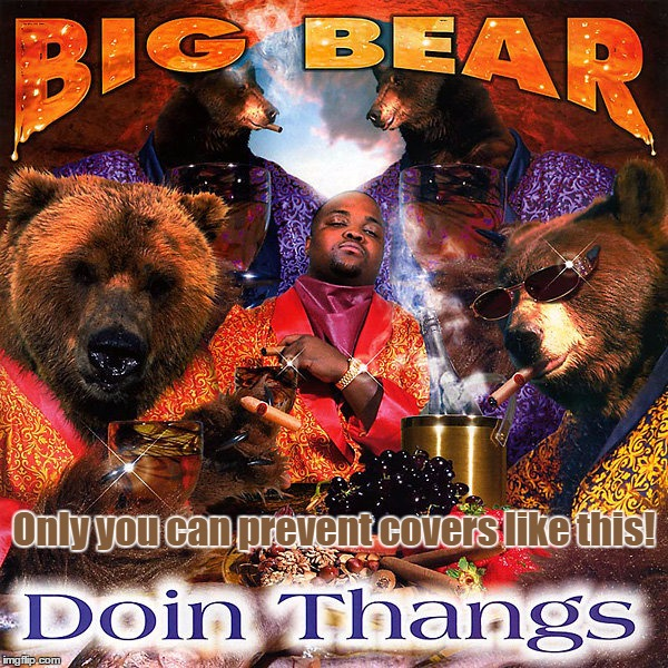 Big Bear, Doin' Thangs, 1998 (For Bad Album Art Week) [Smokey The Bear Would Not Be Pleased...] | Only you can prevent covers like this! | image tagged in bad album art week,bad album art,memes,funny,big bear,doin thangs | made w/ Imgflip meme maker