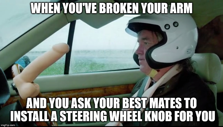 James May The Grand Tour | WHEN YOU'VE BROKEN YOUR ARM AND YOU ASK YOUR BEST MATES TO INSTALL A STEERING WHEEL KNOB FOR YOU | image tagged in grand tour,james may,top gear,the grand tour,captain slow | made w/ Imgflip meme maker