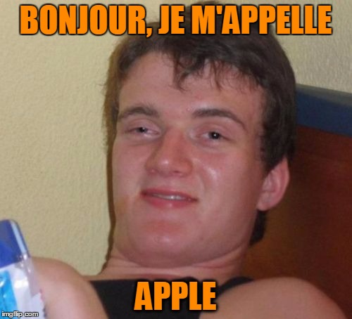 10 Guy Meme | BONJOUR, JE M'APPELLE APPLE | image tagged in memes,10 guy | made w/ Imgflip meme maker