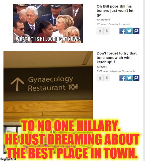 TO NO ONE HILLARY. HE JUST DREAMING ABOUT THE BEST PLACE IN TOWN. | image tagged in where is he looking at well,you won't believe it | made w/ Imgflip meme maker