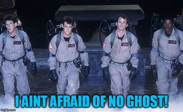 I AINT AFRAID OF NO GHOST! | made w/ Imgflip meme maker