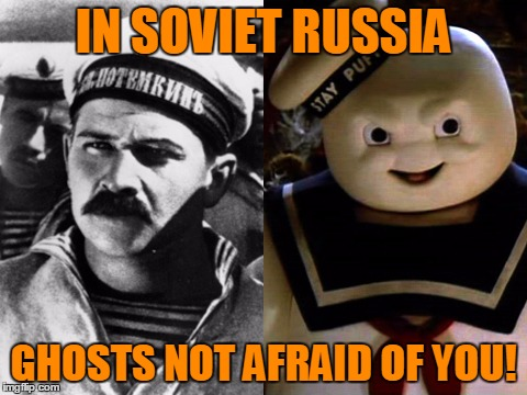 IN SOVIET RUSSIA GHOSTS NOT AFRAID OF YOU! | made w/ Imgflip meme maker