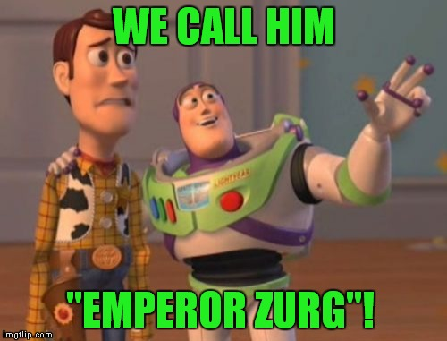 "X, X Everywhere Meme | WE CALL HIM ""EMPEROR ZURG""! 