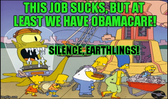 THIS JOB SUCKS, BUT AT LEAST WE HAVE OBAMACARE! SILENCE, EARTHLINGS! | made w/ Imgflip meme maker