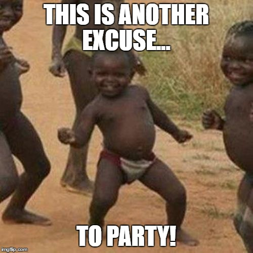 Third World Success Kid Meme | THIS IS ANOTHER EXCUSE... TO PARTY! | image tagged in memes,third world success kid | made w/ Imgflip meme maker