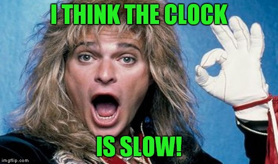 I THINK THE CLOCK IS SLOW! | made w/ Imgflip meme maker