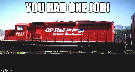 CP Rail Double Canadian Flag Messup | YOU HAD ONE JOB! | image tagged in you had one job | made w/ Imgflip meme maker