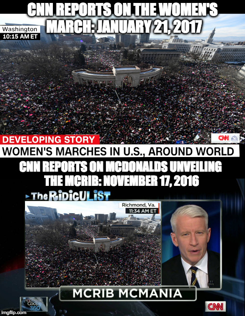 Women's March 2017 | CNN REPORTS ON THE WOMEN'S MARCH: JANUARY 21, 2017 CNN REPORTS ON MCDONALDS UNVEILING THE MCRIB: NOVEMBER 17, 2016 | image tagged in women's rights,women's march,anti-trump,protesters,cnn,fake news | made w/ Imgflip meme maker