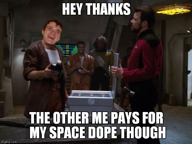 HEY THANKS THE OTHER ME PAYS FOR MY SPACE DOPE THOUGH | made w/ Imgflip meme maker