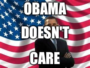 Obama | OBAMA CARE DOESN'T | image tagged in memes,obama | made w/ Imgflip meme maker
