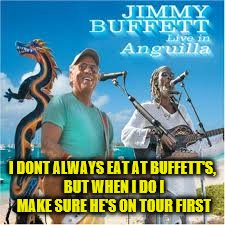 I DONT ALWAYS EAT AT BUFFETT'S, BUT WHEN I DO I MAKE SURE HE'S ON TOUR FIRST | made w/ Imgflip meme maker