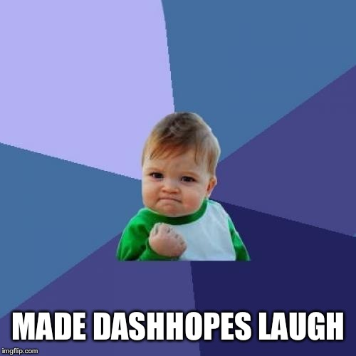 Success Kid Meme | MADE DASHHOPES LAUGH | image tagged in memes,success kid | made w/ Imgflip meme maker