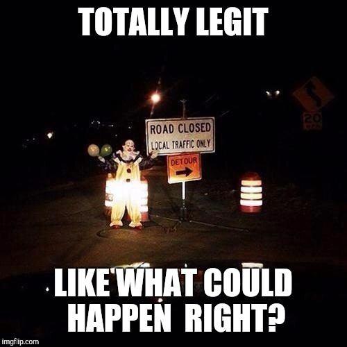 I knew I should have turned left at Albuquerque! | TOTALLY LEGIT LIKE WHAT COULD HAPPEN  RIGHT? | image tagged in clown detour,scary,looks legit | made w/ Imgflip meme maker