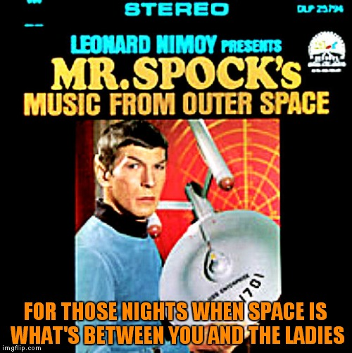Yeah it's wicked album art for this weeks event thingy... | FOR THOSE NIGHTS WHEN SPACE IS WHAT'S BETWEEN YOU AND THE LADIES | image tagged in spock,bad album art week | made w/ Imgflip meme maker