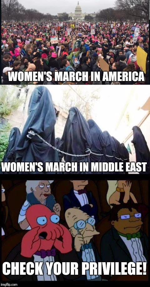 Not sure what rights were even taken away | WOMEN'S MARCH IN AMERICA WOMEN'S MARCH IN MIDDLE EAST CHECK YOUR PRIVILEGE! | image tagged in women,women rights,womens march,feminism | made w/ Imgflip meme maker
