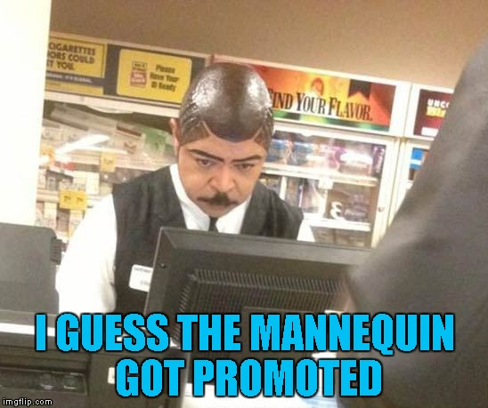 Apparently standing around in windows doesn't pay as much as it used to!!! | I GUESS THE MANNEQUIN GOT PROMOTED | image tagged in mannequin real job,memes,mannequin,funny,promotion | made w/ Imgflip meme maker