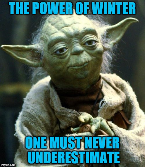 Star Wars Yoda Meme | THE POWER OF WINTER ONE MUST NEVER UNDERESTIMATE | image tagged in memes,star wars yoda | made w/ Imgflip meme maker