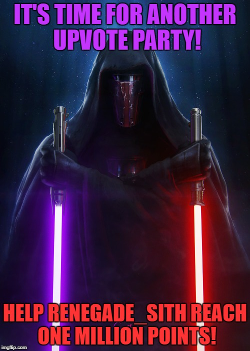 We Would Be Honored If You Would Join Us | IT'S TIME FOR ANOTHER UPVOTE PARTY! HELP RENEGADE_SITH REACH ONE MILLION POINTS! | image tagged in renegade_sith,upvote party,one million points,darth revan,do it,do it now | made w/ Imgflip meme maker