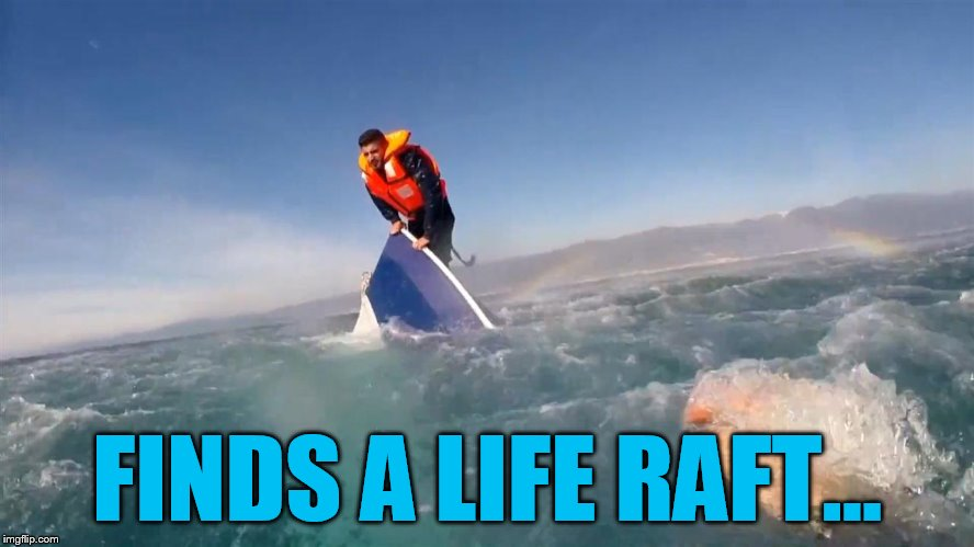 FINDS A LIFE RAFT... | made w/ Imgflip meme maker