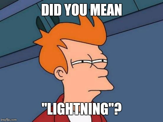 "Futurama Fry Meme | DID YOU MEAN ""LIGHTNING""? 